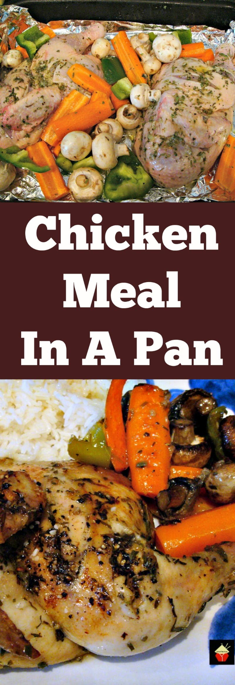 Meal In A Pan - What could be better than only one pan to wash? Yep, a great tasting dinner! Choose your favorite chicken pieces & veggies, add the flavorings and simply bake.   Lovefoodies.com