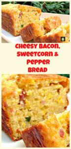 Cheesy Bacon, Sweet Corn and Pepper Bread Easy recipe and yep, VERY DELICIOUS! Serve warm or cold, tasty either way! Goes great with soups too. | Lovefoodies.com