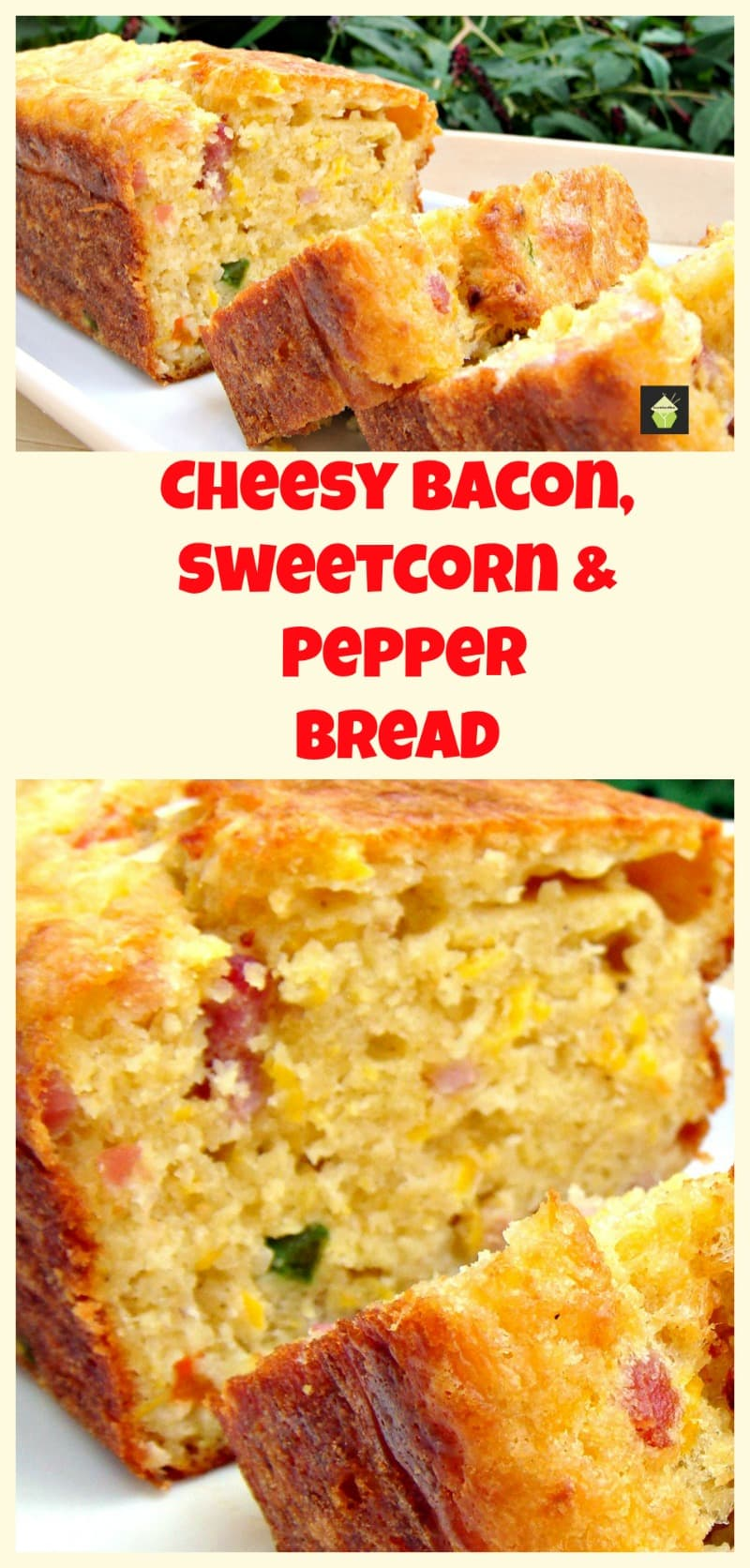 Cheesy Bacon, Sweet Corn and Pepper Bread Easy recipe and yep, VERY DELICIOUS! Serve warm or cold, tasty either way! Goes great with soups too.| Lovefoodies.com