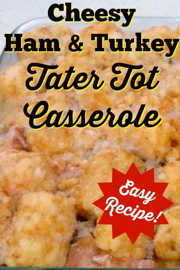 Cheesy Ham and Turkey Tater Tot CasseroleP