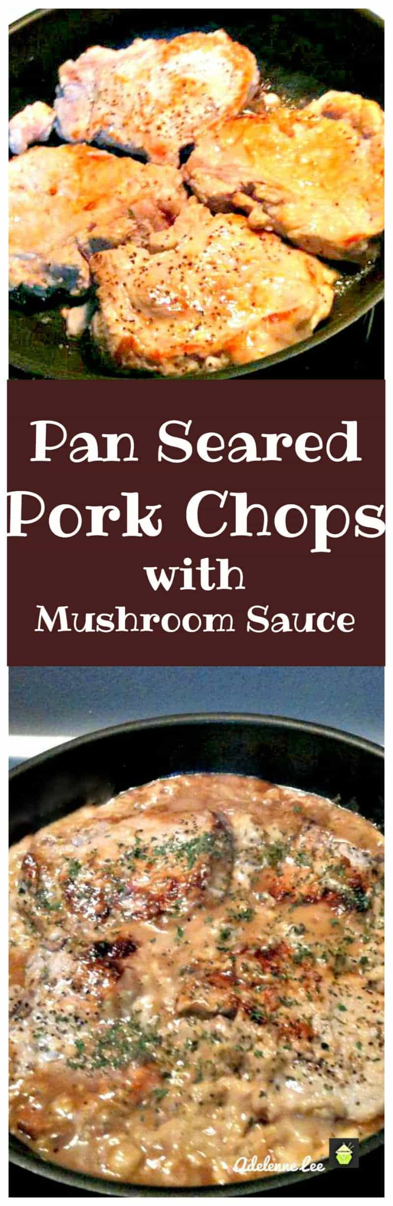 Quick & No Fussin' Pan Seared Pork Chops with Mushroom Sauce