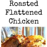 Roasted Flattened Chicken. A quick and easy way to roast chicken and keep it moist. Way better than rotisserie! Serve as part of a hot dinner or have cold cuts!