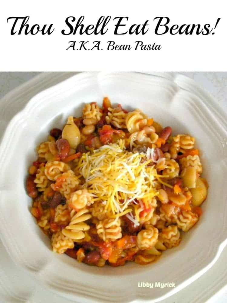 Thou Shell Eat Beans! a.k.a. Bean Pasta. An easy flexible recipe with great taste and oh so good
