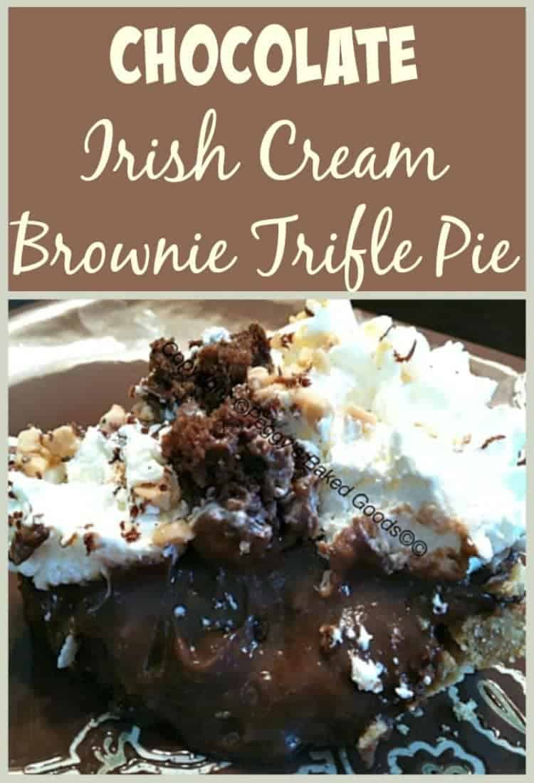 Chocolate Irish Cream Brownie Trifle Pie - For all you Irish Cream lovers! There's also brownies inside and on top of this delicious pie. Oh so good!
