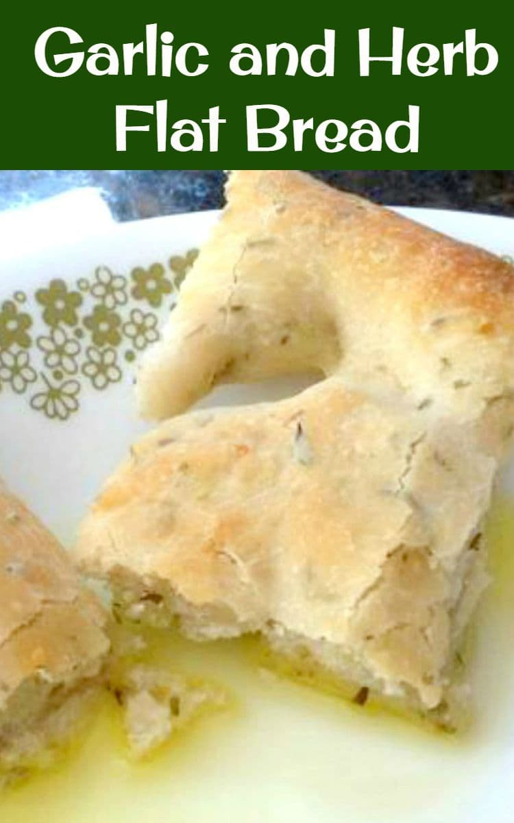 Garlic and Herb Flat Bread. A wonderful easy recipe which is versatile enough to allow you to choose the herbs and flavors you enjoy the most!