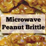 Microwave Peanut Brittle. A super easy and fuss free recipe. Perfect for the holidays and great for making ahead. Give as gifts or have all to yourself! #Candy #microwave #peanuts #Christmas #Thanksgiving #candygifts