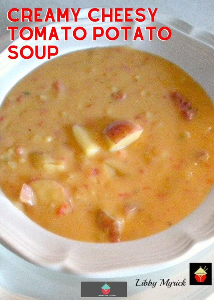 Creamy Cheesy Tomato Potato SoupH