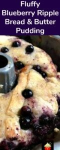 Fluffy Blueberry Bread and Butter Pudding A wonderful dessert, best served warm with a blob of ice cream, whipped cream, or both!