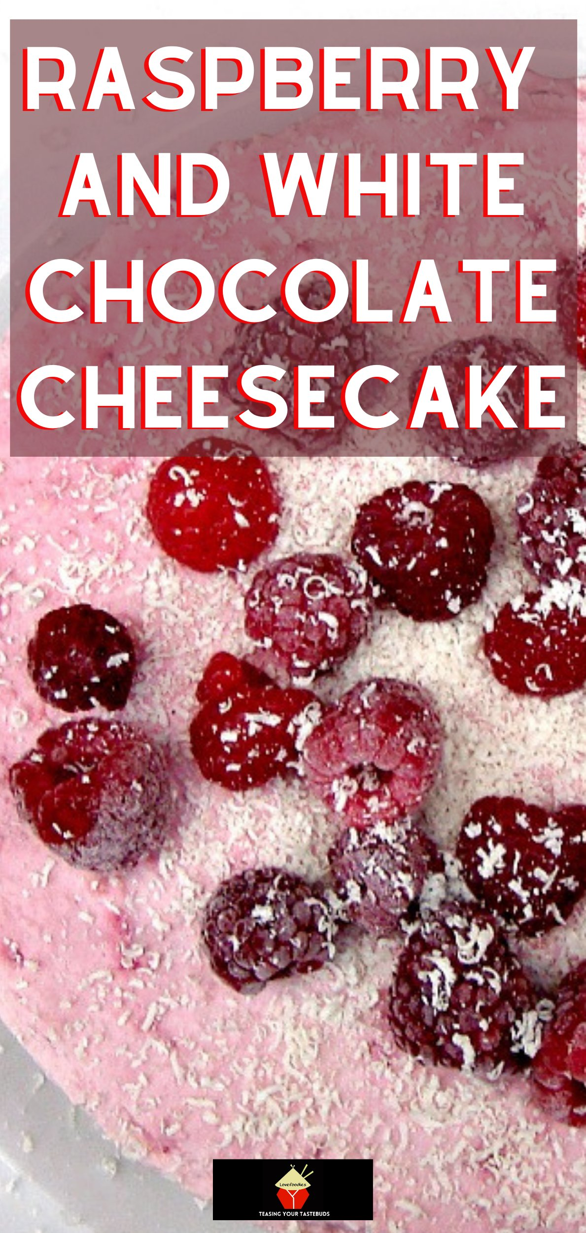 Raspberry and White Chocolate Cheesecake, a refreshing creamy No-Bake dessert laced with raspberries & white chocolate. Serve Semi Frozen or chilled