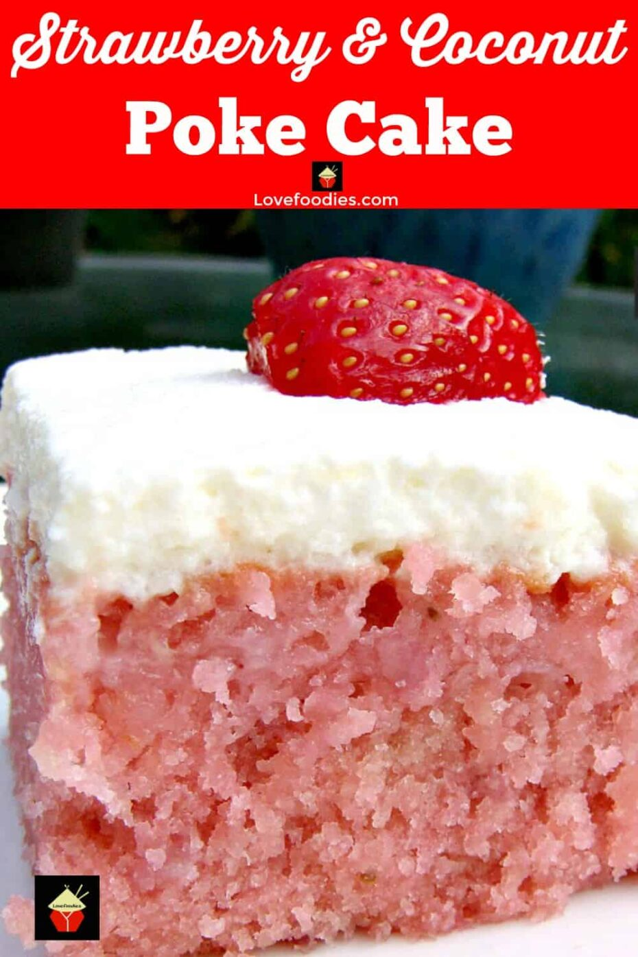Strawberry and Coconut Cake (Poke Cake) with Fresh Whipped Cream. Easy made from scratch recipe. Yummy!