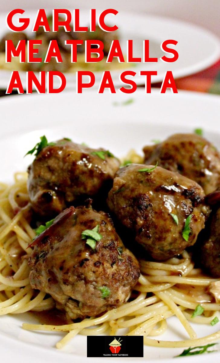 Garlic Meatballs and PastaH