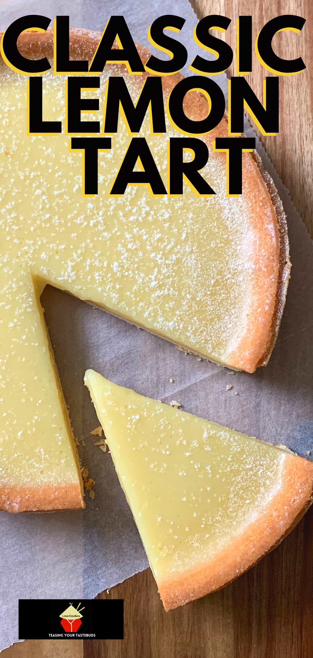 Classic Lemon Tart, Tarte Au Citron. A delicious tangy lemon tart, made from scratch using buttery pastry and filled with a creamy rich fresh lemon filling